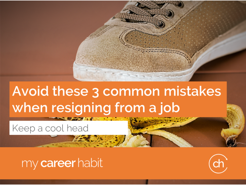 Avoid these 3 common mistakes when resigning from a job
