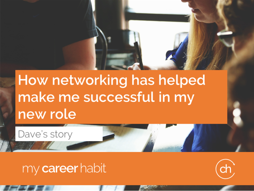 How networking has helped make me successful in my new role – Dave's story