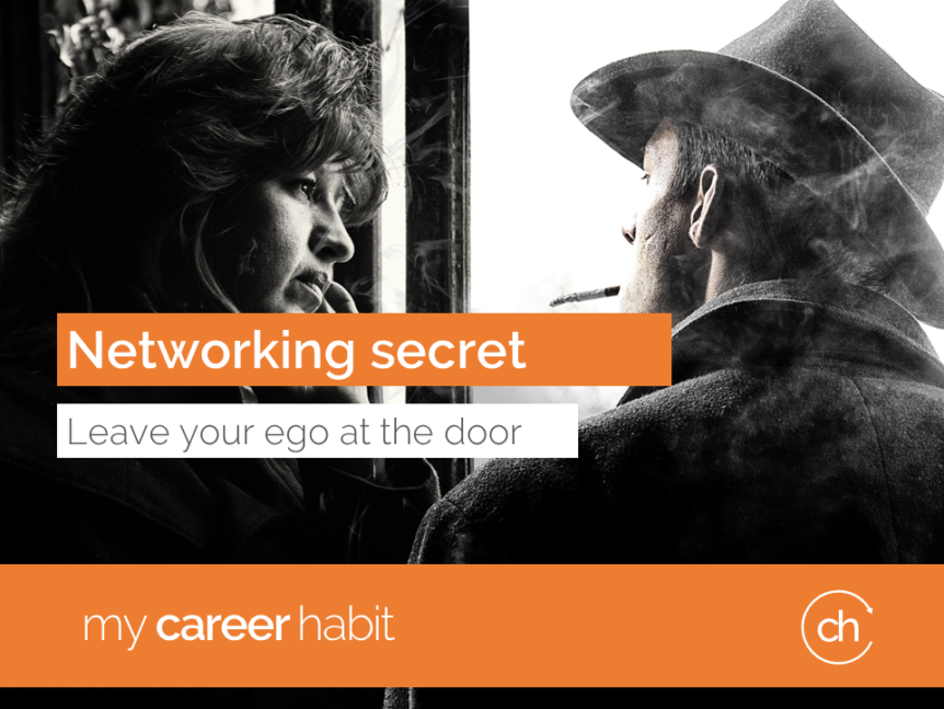 Networking secret leave your ego at the door